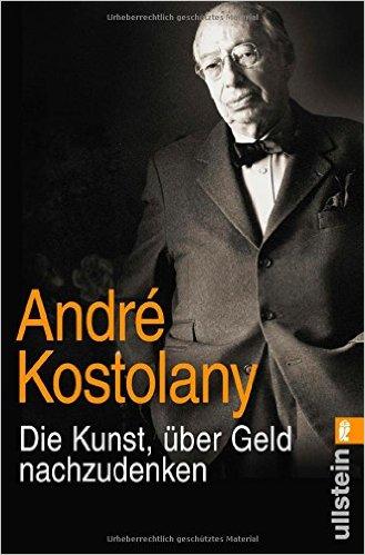 André Kostolany Die Kunst über Geld nachzudenken