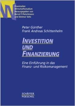 Investition und Finanzierung Eine Einführung in das Finanz- und Risikomanagement